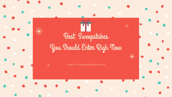 Best Sweepstakes You Should Enter Right Now