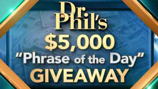 Dr. Phil Phrase of the Day Giveaway Contest